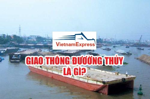 Vận tải đường thủy là gì? Các loại giao thông đường thủy