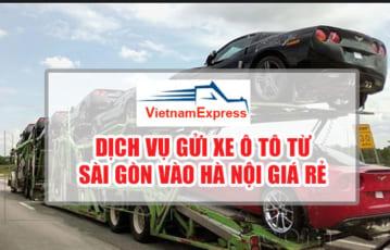 Dịch vụ gửi xe ô tô từ Sài Gòn vào Hà Nội giá rẻ